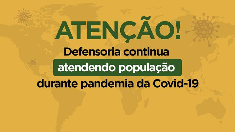 Defensoria continua atendendo população durante pandemia da Covid